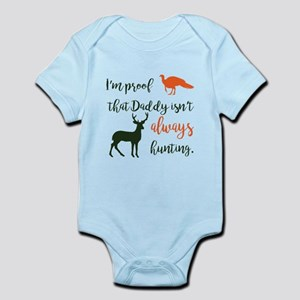I'm Proof Daddy Isn't Always Hunting Bab Body Suit