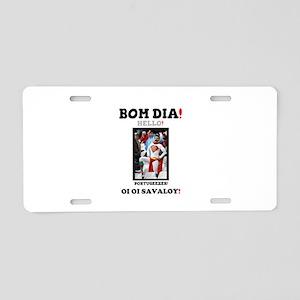 BOM DIA! - HELLO! - PORTUGE Aluminum License Plate