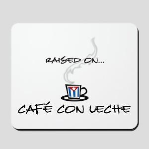 Raised on Café con Leche Mousepad