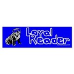 Loyal Reader (bumper) Bumper Sticker