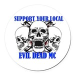Support Your Local Evil Dead Mc Round Car Magnet