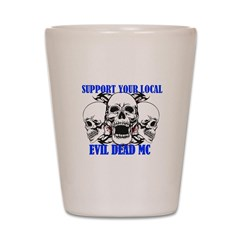 Support Your Local Evil Dead Mc Shot Glass