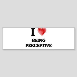 being perceptive Bumper Sticker
