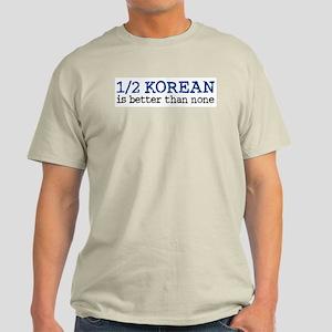 1/2 Korean Is Better Than Non Light T-Shirt