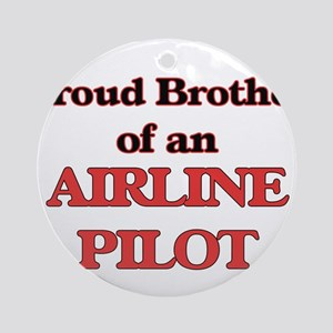 Proud Brother of a Airline Pilot Round Ornament
