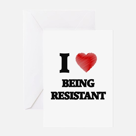 being resistant Greeting Cards