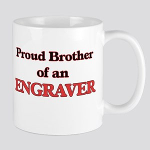 Proud Brother of a Engraver Mugs