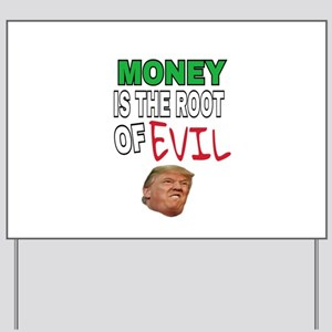 MONEY IS THE ROOT OF EVIL Yard Sign