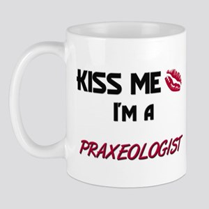 Kiss Me I'm a PRAXEOLOGIST Mug