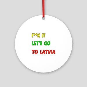 Let's go to Latvia Round Ornament