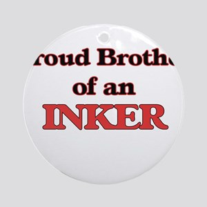 Proud Brother of a Inker Round Ornament