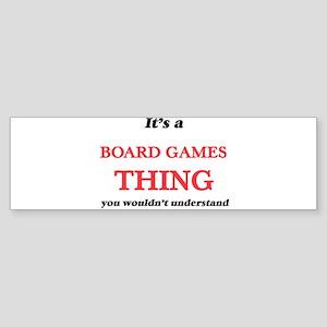 It's a Board Games thing, you w Bumper Sticker