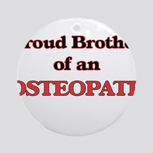 Proud Brother of a Osteopath Round Ornament