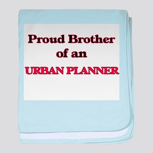 Proud Brother of a Urban Planner baby blanket