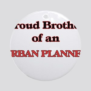 Proud Brother of a Urban Planner Round Ornament