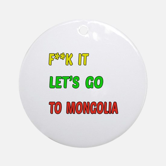 Let's go to Mongolia Round Ornament