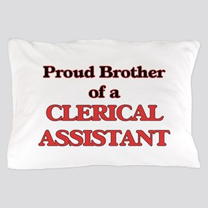 Proud Brother of a Clerical Assistant Pillow Case