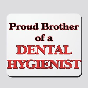 Proud Brother of a Dental Hygienist Mousepad