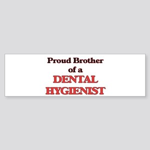 Proud Brother of a Dental Hygienist Bumper Sticker