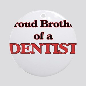 Proud Brother of a Dentist Round Ornament