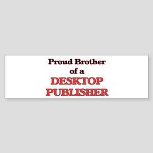 Proud Brother of a Desktop Publishe Bumper Sticker