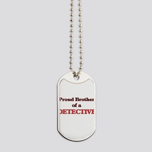 Proud Brother of a Detective Dog Tags