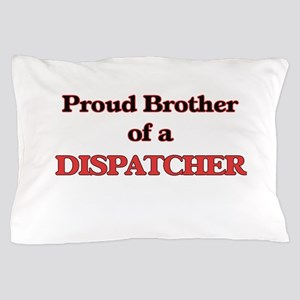 Proud Brother of a Dispatcher Pillow Case
