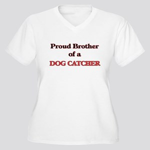 Proud Brother of a Dog Catcher Plus Size T-Shirt