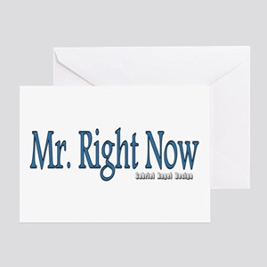 Mr. Right Now Greeting Card