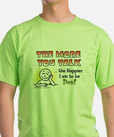 The More You Talk, the Happier I am to be Deaf Tee