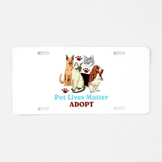 Pet Lives Matter Adopt Aluminum License Plate