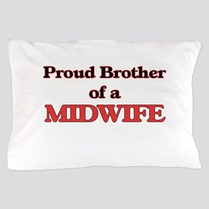 Proud Brother of a Midwife Pillow Case