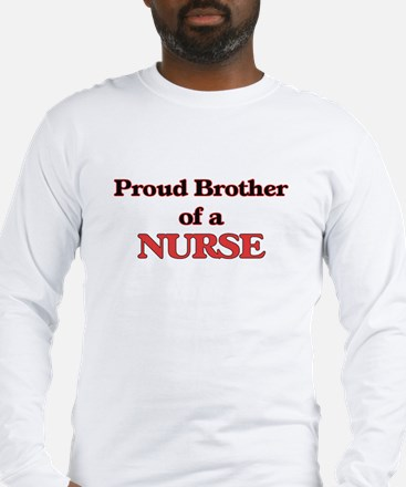 Proud Brother of a Nurse Long Sleeve T-Shirt