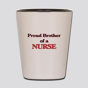 Proud Brother of a Nurse Shot Glass