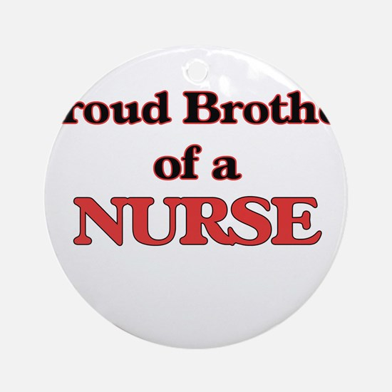 Proud Brother of a Nurse Round Ornament
