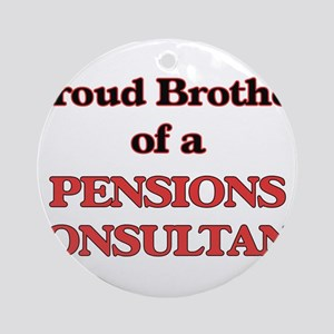 Proud Brother of a Pensions Consult Round Ornament