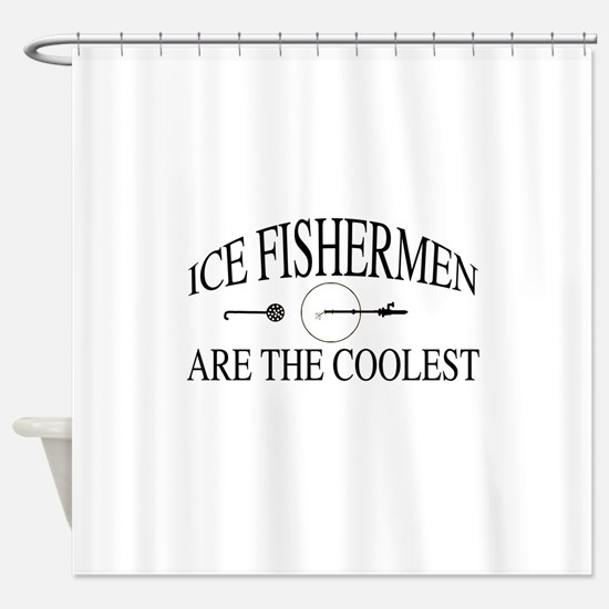 Ice fishermen are the coolest Shower Curtain