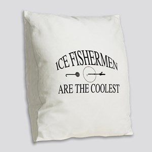 Ice fishermen are the coolest Burlap Throw Pillow
