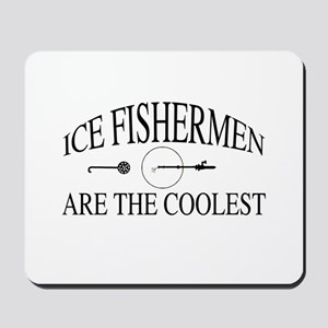 Ice fishermen are the coolest Mousepad