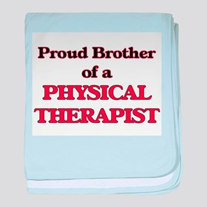 Proud Brother of a Physical Therapist baby blanket