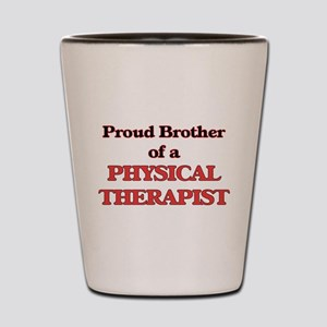 Proud Brother of a Physical Therapist Shot Glass