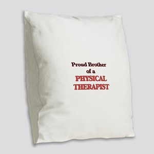Proud Brother of a Physical Th Burlap Throw Pillow