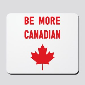 Be More Canadian Mousepad