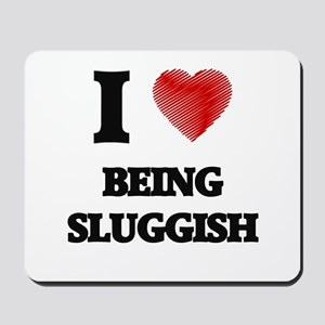 being sluggish Mousepad