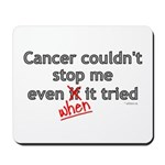 Cancer Couldn't Stop Me Mousepad