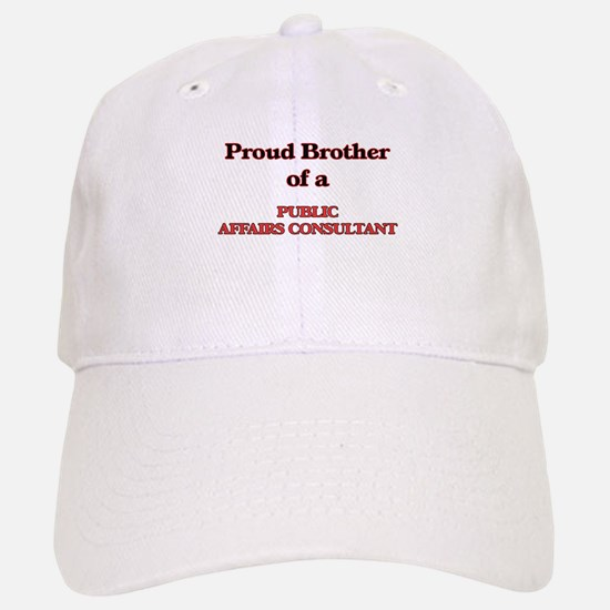 Proud Brother of a Public Affairs Consultant Baseball Baseball Cap
