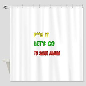 Let's go to Saudi Arabia Shower Curtain