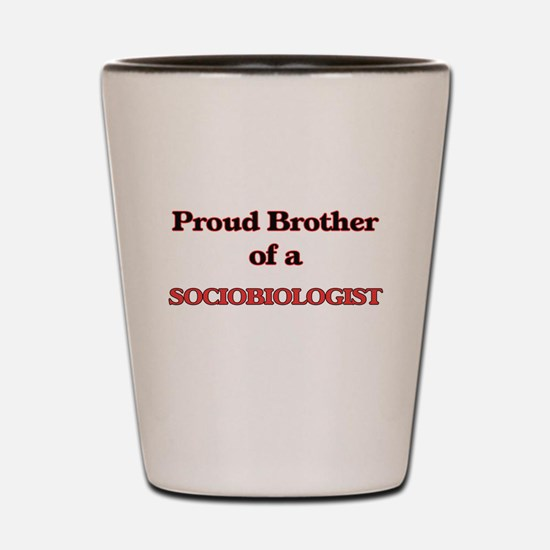 Proud Brother of a Sociobiologist Shot Glass