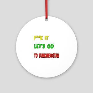 Let's go to Turkmenistan Round Ornament