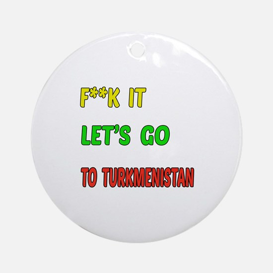 Let's go to Turkmenistan Round Ornament